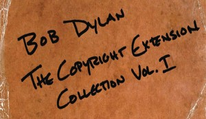Bob Dylan: The Copyright Extension Collection Vol. I
